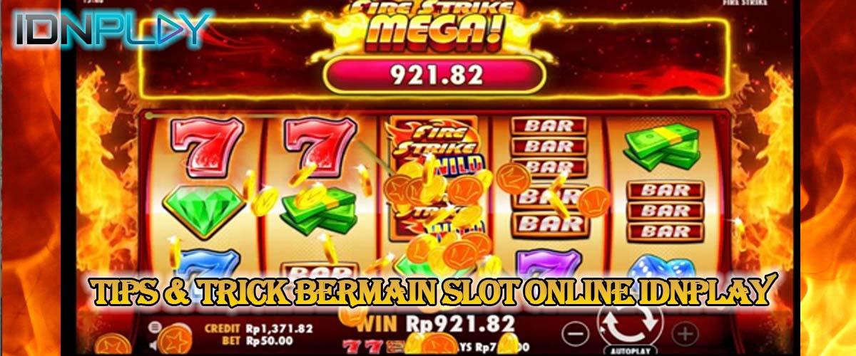 Tips & Trick Bermain Slot Online IDNPLAY